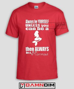 Always be a Mermaid Custom Tshirts and Adult Unisex Tshirt Size S,M,L,XL,2XL