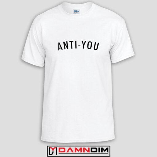 Anti You Custom Tshirts and Adult Unisex Tshirt