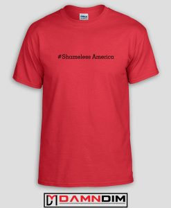 Shameless America Custom Tshirts and Adult Unisex Tshirt
