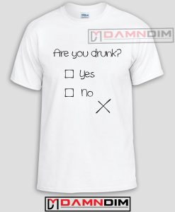 Are You Drunk Adult Unisex Tshirt