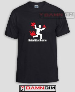 I Tried It At Home Adult Unisex Tshirt