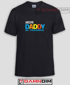 Awesome Daddy in Training Funny Graphic Tees