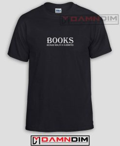 Books Because Reality Is Overrated Funny Graphic Tees