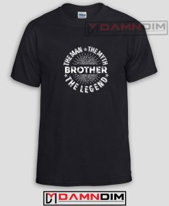 Brother The Man The Myth The Legend Funny Graphic Tees