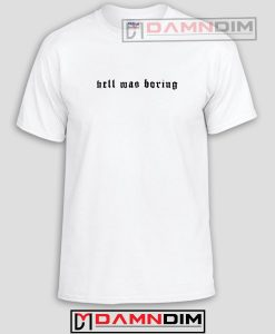 Hell Was Boring Funny Graphic Tees