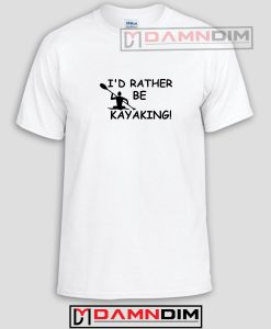 I Rather Be Kayaking Funny Graphic Tees