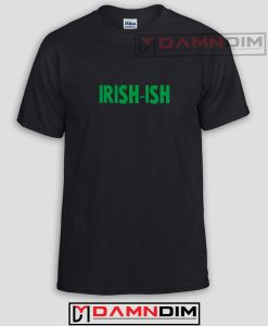 Irish-ish Funny Graphic Tees
