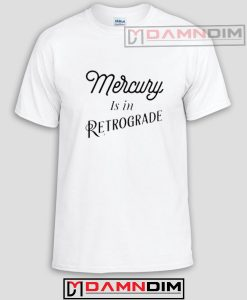 Mercury Is In Retrogade Funny Graphic Tees