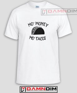 Mo Money Mo Tacos Funny Graphic Tees