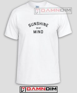 Sunshine On My Mind Funny Graphic Tees