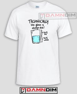 Technically The Glass Is Completely Science Adult Unisex Tshirt