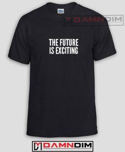 The Future Is Exciting Funny Graphic Tees