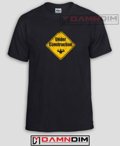 Under Construction Funny Graphic Tees