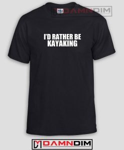 I Rather Be Kayaking Font Funny Graphic Tees