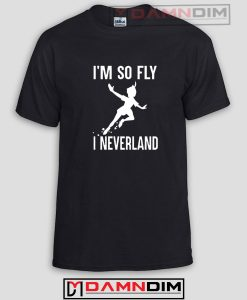 I'm So Fly I Neverland Funny Graphic Tees