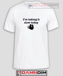 I'm Taking It Slow Today Hung Over Lazy Day Funny Graphic Tees