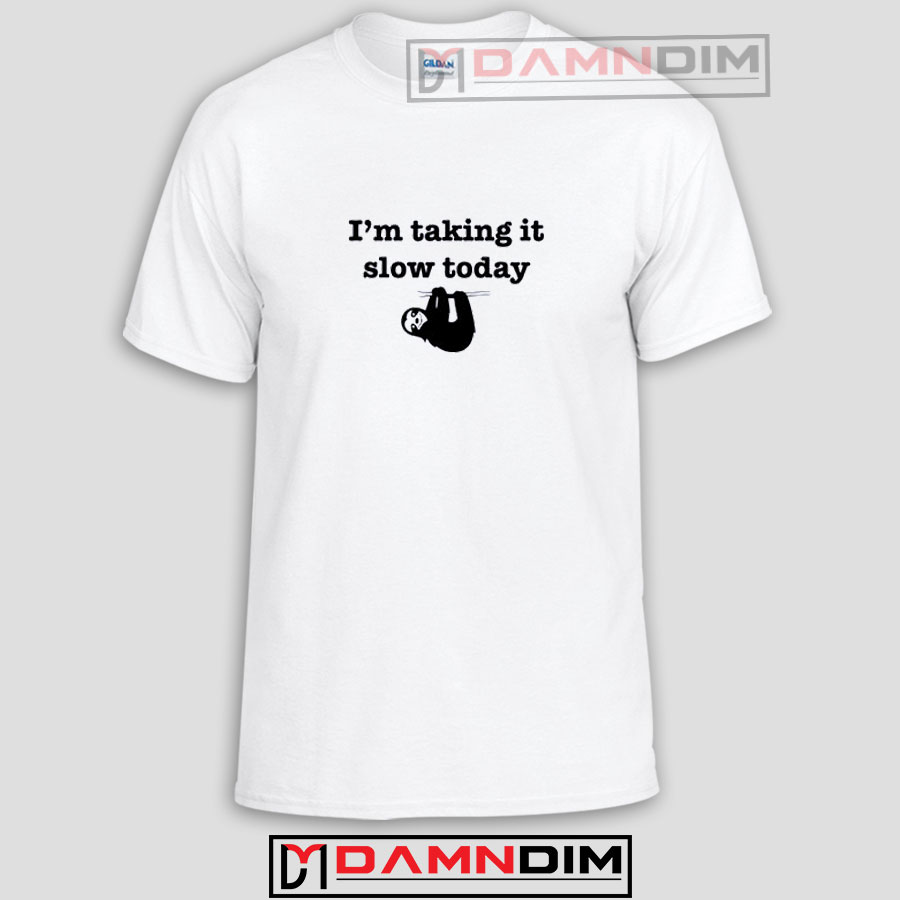 ec1af205a I'm Taking It Slow Today Hung Over Lazy Day Funny Graphic Tees ...