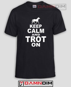 Keep Calm And Trot On Funny Graphic Tees