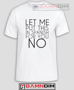 Let Me Put This in Spanish for You No Funny Graphic Tees