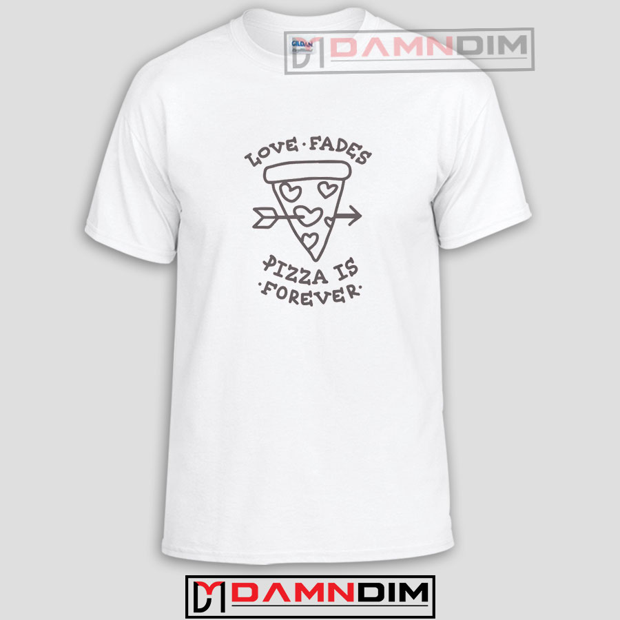4dae996b Love Fades Pizza Funny Graphic Tees. Home / Clothes / Tshirt