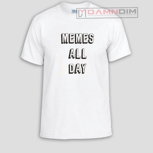 Memes all day Funny Graphic Tees