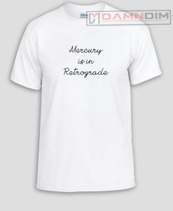 Mercury is in retrograde Funny Graphic Tees