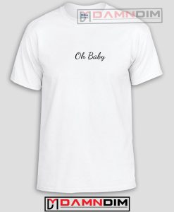 Oh Baby Funny Graphic Tees