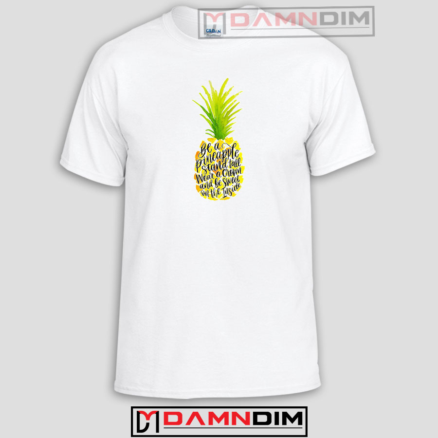 7a38889e Pineapple Quote Funny Graphic Tees, Funny Quotes Tee Shirts