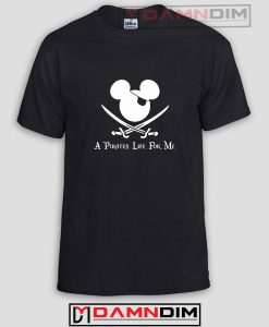Pirate's Life For Me Funny Graphic Tees