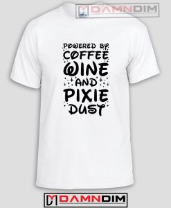 Powered By Pixie Dust And Coffee Funny Graphic Tees