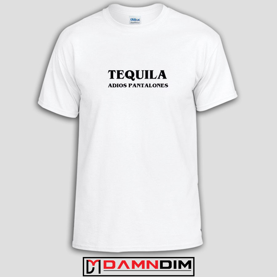 790f9dfcb Tequila Adios Pantalones Funny Graphic Tees, Funny Quotes Tee Shirts