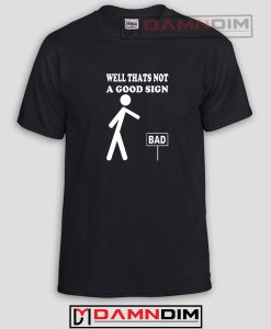 Thats not a good sign Funny Graphic Tees