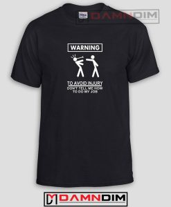 WARNING TO AVOID INJURY Funny Graphic Tees