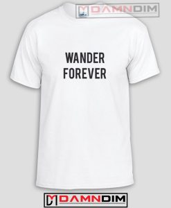 Wander Forever Funny Graphic Tees