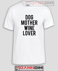 Dog Mother Wine Lover Funny Graphic Tees
