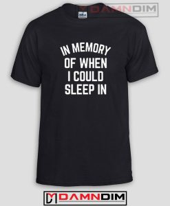 In Memory Of When I Could Sleep In Funny Graphic Tees