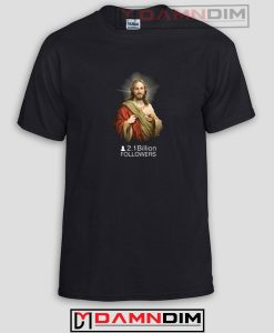 Jesus Over 2 1 Billion Followers Funny Graphic Tees
