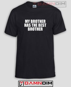 My Brother Has The Best Brother Funny Graphic Tees