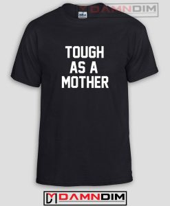 Tough As A Mother Funny Graphic Tees