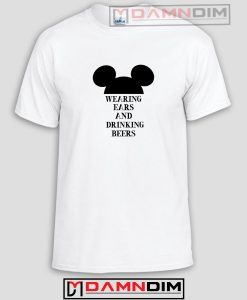Wearing Ears and Drinking Beers Funny Graphic Tees