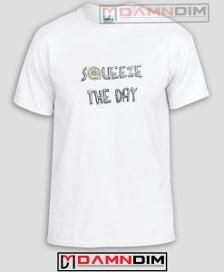 Squeeze The Day Funny Graphic Tees