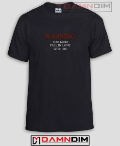 Warning You Must Fall In Love With Me Funny Graphic Tees