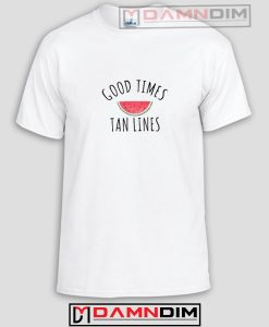 Good Times Tan Lines Funny Graphic Tees