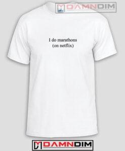 I Do Marathons On Netflix Funny Graphic Tees