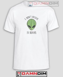 I don't belive in humans Funny Graphic Tees