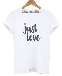 Just Love Funny Graphic Tees