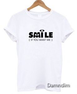 Smile If You Want Me Funny Graphic Tees