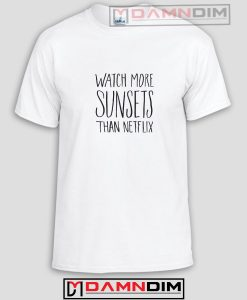 Watch More Sunsets Than Netflix Funny Graphic Tees