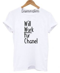 Will Work for Chanel Funny Graphic Tees