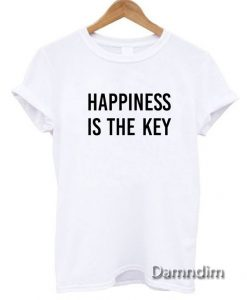 Happiness Is The Key Quote Funny Graphic Tees